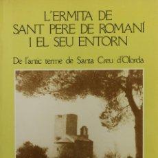 Libros de segunda mano: L'ERMITA DE SANT PERE DE ROMANÍ I EL SEU ENTORN. DE L'ANTIC TERME DE SANTA CREU D'OLORDA.. Lote 123203971