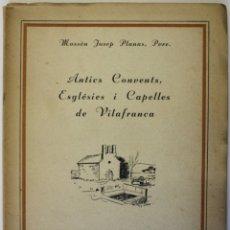 Libros de segunda mano: ANTICS CONVENTS, ESGLÉSIES I CAPELLES DE VILAFRANCA. - PLANAS, JOSEP.. Lote 123231540