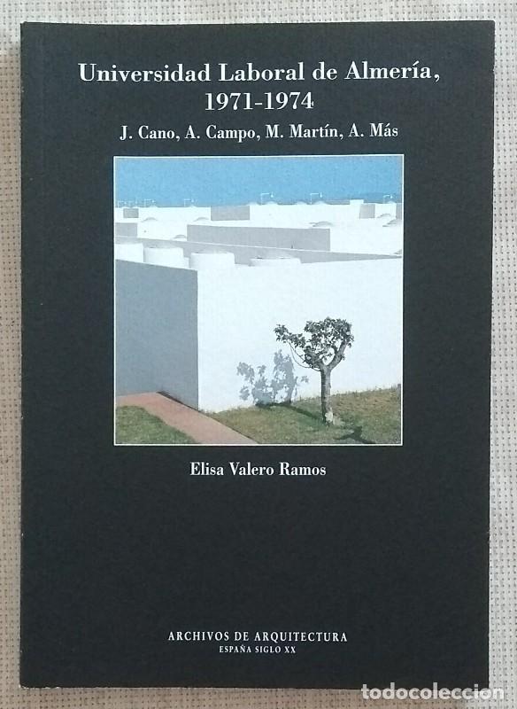 UNIVESIDAD LABORAL DE ALMERÍA. 1971-1974. J.CANO,A.CAMPO,M.MARTÍN,A.MAS. ELISA VALERO RAMOS. NUEVO! (Libros de Segunda Mano - Bellas artes, ocio y coleccionismo - Arquitectura)