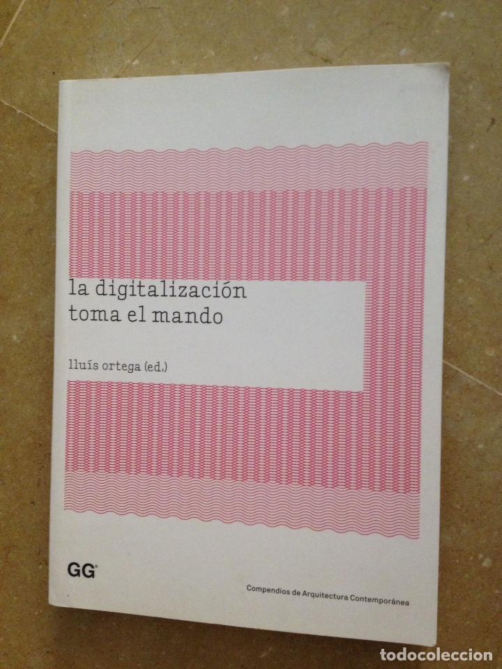 LA DIGITALIZACIÓN TOMA EL MANDO (LLUÍS ORTEGA) EDITORIAL GUSTAVO GILI (Libros de Segunda Mano - Bellas artes, ocio y coleccionismo - Arquitectura)