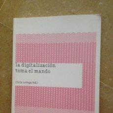 Libros de segunda mano: LA DIGITALIZACIÓN TOMA EL MANDO (LLUÍS ORTEGA) EDITORIAL GUSTAVO GILI. Lote 129434580