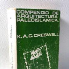 Libros de segunda mano: COMPENDIO DE ARQUITECTURA PALEOISLAMICA ·· K.A.C. CRESWELL. Lote 129534735