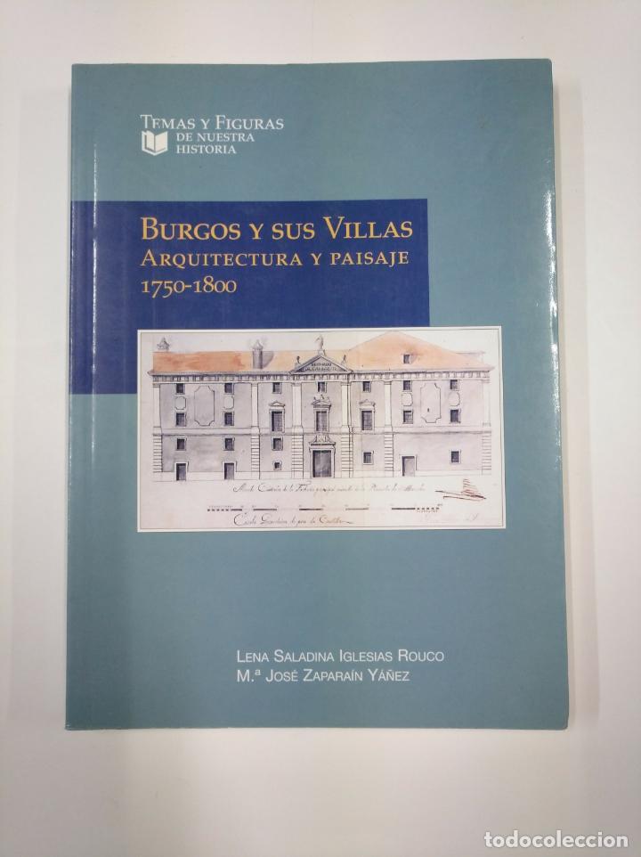 BURGOS Y SUS VILLAS. ARQUITECTURA Y PAISAJE 1750-1800. LENA SALADINA IGLESIAS ROUCO. TDK351 (Libros de Segunda Mano - Bellas artes, ocio y coleccionismo - Arquitectura)