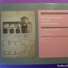 Libros de segunda mano: RECUPERACIÓN DE UN PATRIMONIO. RESTAURACIONES EN LA PROVINCIA / DIPUTACIÓN DE ZARAGOZA / 1987. Lote 130739009