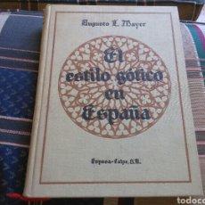 Libros de segunda mano: EL ESTILO GOTICO EN ESPAÑA DE AUGUSTO L. MAYER 1943 ESPASA CALPE LIBRO RARO ARQUITECTURA. Lote 131094483