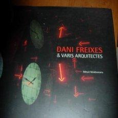 Libros de segunda mano: DANI FREIXES & VARIS ARQUITECTES / MIHAIL MOLDOVEANU / ARQUITECTURA. Lote 132142038