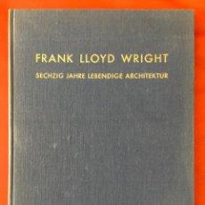 Libros de segunda mano: FRANK LLOYD WRIGHT SECHZIG JAHRE LEBENDIGE ARCHITEKTUR 1952 , ZÜRICH. Lote 132168182