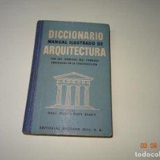 Libros de segunda mano: ANTIGUO DICCIONARIO MANUAL ILUSTRADO DE ARQUITECTURA - EDIT. GUSTAVO GILI DEL AÑO 1950.. Lote 132342690
