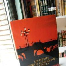 Libros de segunda mano: LOS PUENTES SOBRE EL RÍO GUADALQUIVIR EN SEVILLA - COLEGIO DE INGENIEROS DE CAMINOS - SEVILLA (1999). Lote 142097722