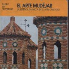 Libros de segunda mano: EL ARTE MUDÉJAR LA ESTÉTICA ISLÁMICA DEL ARTE CRISTIANO. Lote 132984679