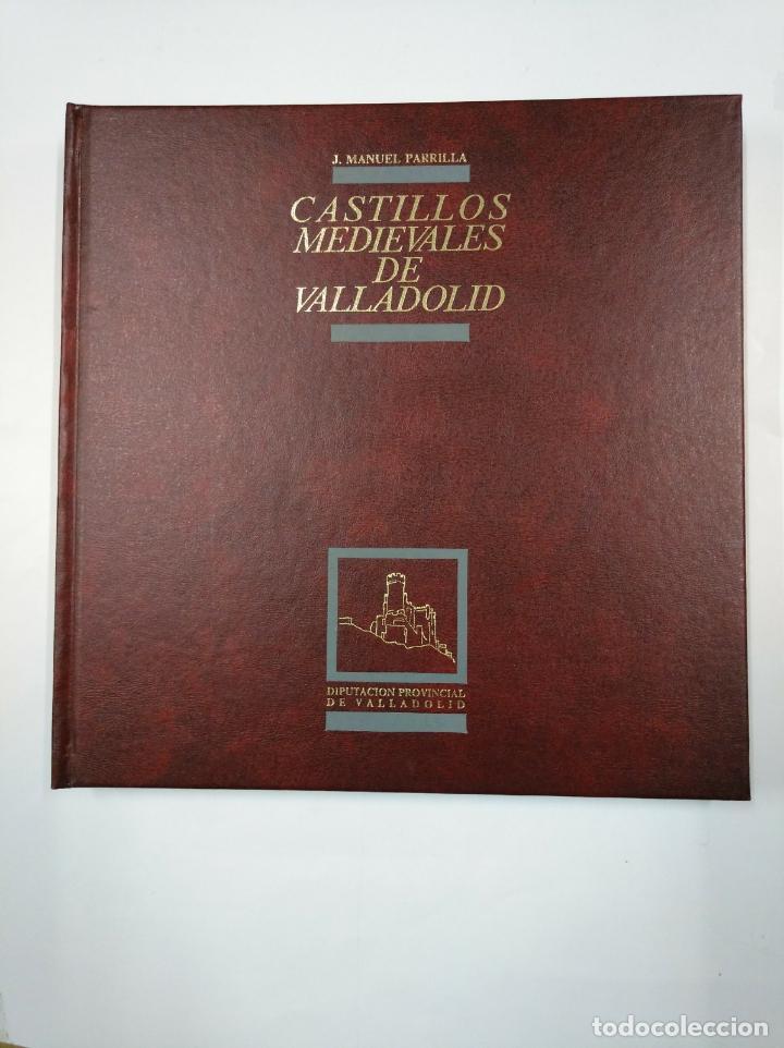 CASTILLOS MEDIEVALES DE VALLADOLID. - J. MANUEL PARRILLA. DIPUTACION PROVINCIAL VALLADOLID. TDK352 (Libros de Segunda Mano - Bellas artes, ocio y coleccionismo - Arquitectura)