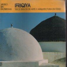 Libros de segunda mano: IFRIQIYA TRECE SIGLOS DE ARTE Y ARQUITECTURA EN TÚNEZ. Lote 133165902