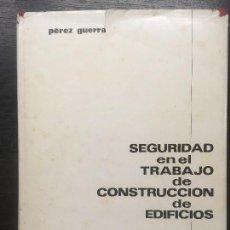 Libros de segunda mano: SEGURIDAD EN EL TRABAJO DE CONSTRUCCION DE EDIFICIOS, PEREZ GUERRA HERMANOS. Lote 133846934