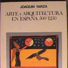 Libros de segunda mano: LIBRO, ARTE Y ARQUITECTURA EN ESPAÑA, 500-1250 / JOAQUIN YARZA. ED. CÁTEDRA.. Lote 134092590