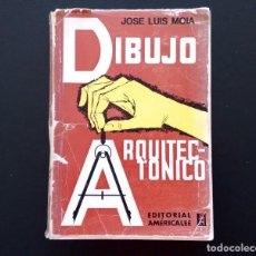 Libros de segunda mano: DIBUJO ARQUITECTÓNICO. JOSÉ LUIS MOIA. EDITORIAL AMÉRICALEE. 11ª EDICIÓN. BUENOS AIRES, 1967.. Lote 134853110
