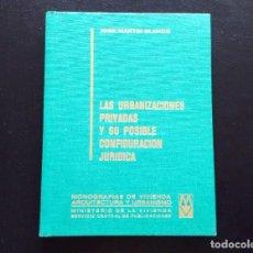 Libros de segunda mano: LAS URBANIZACIONES PRIVADAS Y SU POSIBLE CONFIGURACIÓN JURÍDICA. JOSÉ MARTÍN BLANCO. MADRID, 1973.. Lote 134855898