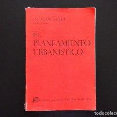 Libros de segunda mano: EL PLANEAMIENTO URBANÍSTICO. ENRIQUE JARDÍ. EDITORIAL BOSCH. 1ª EDICIÓN. BARCELONA, 1966.. Lote 134887070