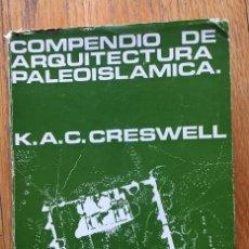 Libros de segunda mano: COMPENDIO DE ARQUITECTURA PALEOISLAMICA, K.A.C CRESWELL. Lote 135360886