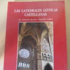 Libros de segunda mano: LAS CATEDRALES GÓTICAS CASTELLANAS. MARÍA ÁNGELES BLANCA PIQUERO LÓPEZ. Lote 136026742