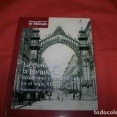Libros de segunda mano: MÁLAGA LA CIUDAD DE LA BURGUESÍA URBANISMO Y ARQUITECTURA EN EL SIGLO XIX - FRANCISCO GARCÍA GÓMEZ. Lote 136128166