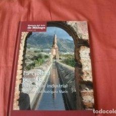 Libros de segunda mano: LA CIUDAD PERDIDA. PATRIMONIO INDUSTRIAL (DE MÁLAGA) - FRANCISCO JOSÉ RODRÍGUEZ MARÍN. Lote 136493410