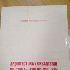 Libros de segunda mano: ARQUITECTURA Y URBANISMO DE CORIA: SIGLOS XVI-XIX, ANTONIO NAVAREÑO MATEOS. Lote 136818318