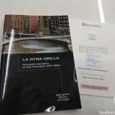 Libros de segunda mano: LA OTRA ORILLA FORMACION DEL BARRIO DE SAN FRANCISCO J.I. SALAZAR SURBISA 2006 BILBAO PAIS VASCO. Lote 137762462