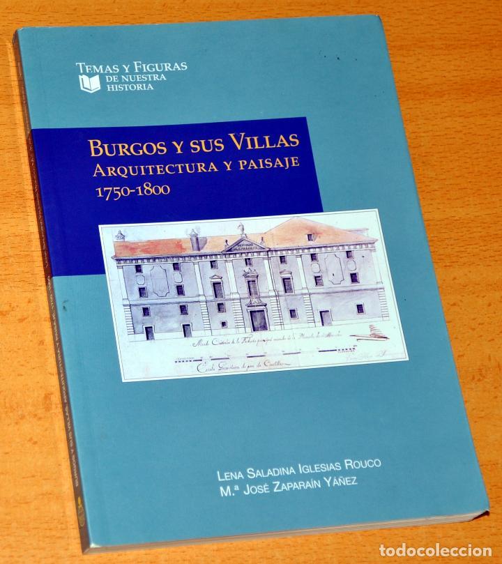 BURGOS Y SUS VILLAS - ARQUITECTURA Y PAISAJE 1750-1800 - EDITA: CAJA CÍRCULO DE BURGOS - AÑO 2002 (Libros de Segunda Mano - Bellas artes, ocio y coleccionismo - Arquitectura)
