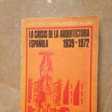 Libri di seconda mano: LA CRISIS DE LA ARQUITECTURA ESPAÑOLA (1939 - 1972) ANTONIO FERNÁNDEZ. Lote 263041210