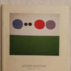 Libros de segunda mano: CATÁLOGO ADOLPH GOTTLIEB PINTURAS 1941-1972, EXPOSICIÓN GALERÍA ELVIRA GONZÁLEZ 1999. Lote 139209178