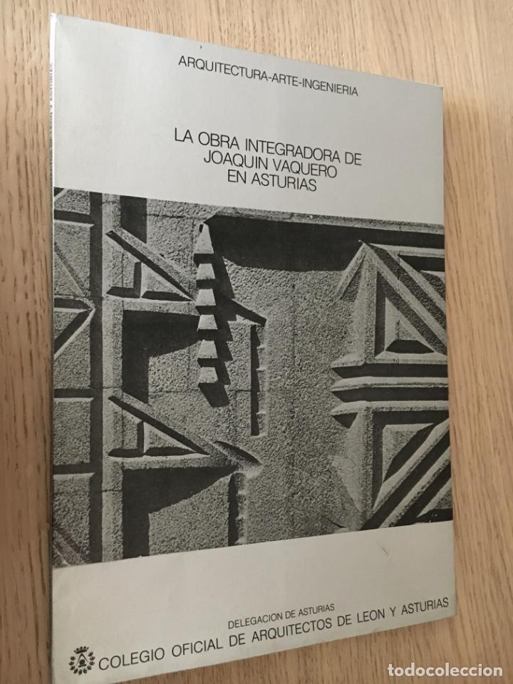 LA OBRA INTEGRADORA DE JOAQUIN VAQUERO EN ASTURIAS. ARQUITECTURA - ARTE - INGENIERIA. (Libros de Segunda Mano - Bellas artes, ocio y coleccionismo - Arquitectura)