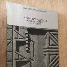 Libros de segunda mano: LA OBRA INTEGRADORA DE JOAQUIN VAQUERO EN ASTURIAS. ARQUITECTURA - ARTE - INGENIERIA.. Lote 205543625