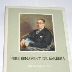 Libros de segunda mano: PERE BENAVENT DE BARBERA (1889 -1974) OBRES SELECTES - 1973 EDICIO D'HOMENATGE. Lote 142167958