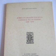 Libros de segunda mano: SOBRE LOS ARQUITECTOS DE LA CATEDRAL DE LAS PALMAS - JESUS HERNANDEZ PERERA - 1960 - RUSTICA. Lote 142309618