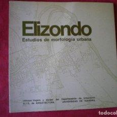 Libros de segunda mano: ELIZONDO. ESTUDIOS DE MORFOLOGÍA URBANA. ALFONSO VEGARA. ESCUELA DE ARQUITECTURA UNIVERSIDAD NAVARRA. Lote 142952962