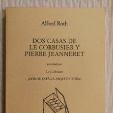 Libros de segunda mano: DOS CASAS, DE LE CORBUSIER Y PIERRE JEANNERET, POR ALFRED ROTH. COMO NUEVO. Lote 180916511