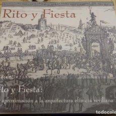 Libros de segunda mano: LIBRO: RITO Y FIESTAS, UNA APROXIMACIÓN A LA ARQUITECTURA EFÍMERA SEVILLANA.(2 EDICIÓN 2006).. Lote 143964030
