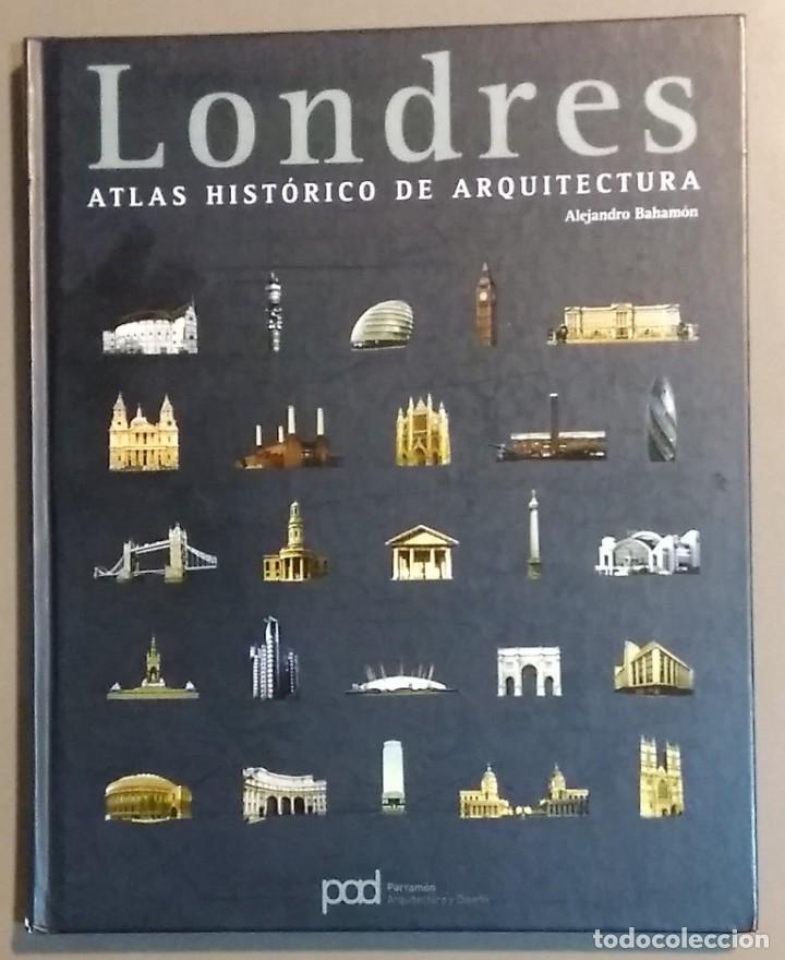 LONDRES. ATLAS HISTÓRICO DE ARQUITECTURA. ALEJANDRO BAHAMÓN. PARRAMÓN 2006. A COLOR. DESPLEGABLES!! (Libros de Segunda Mano - Bellas artes, ocio y coleccionismo - Arquitectura)