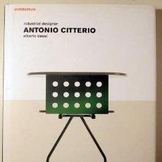 Libros de segunda mano: CITTERIO, ANTONIO - INDUSTRIAL DESIGNER ANTONIO CITTERIO - MILAN 2005 - MUY ILUSTRADO. Lote 144325629