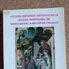 Libros de segunda mano - Estudio histórico artístico de la Iglesia parroquial de Santa María la Mayor de Trujillo. - 144820134