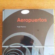 Libros de segunda mano: AEROPUERTOS, UN SIGLO DE ARQUITECTURA / HUGH PEARMAN / EDI. HK BOOKS / 2004 / PRECINTADO. Lote 144932298