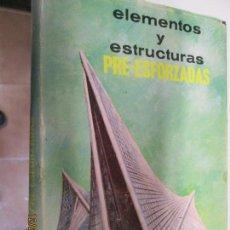 Libros de segunda mano: ELEMENTOS Y ESTRUCTURAS PRE-ESFORZADAS - ALFONSO OLVERA LOPEZ PRIMERA EDICION 1963- EDICION LIMITAD. Lote 145291986