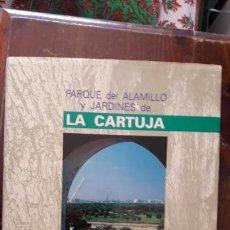 Libros de segunda mano: PARQUE DEL ALAMILLO Y JARDINES DE LA CARTUJA. . Lote 145385378