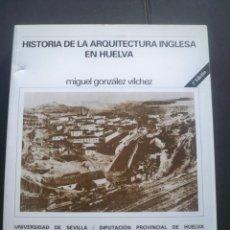 Libros de segunda mano - HISTORIA DE LA ARQUITECTURA INGLESA EN HUELVA MIGUEL GONZALEZ - 145980282