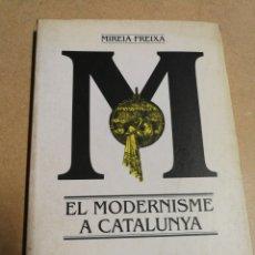 Libros de segunda mano: ELMODERNISME A CATALUNYA- MIREIA FREIXA, BARCANOVA, 1991.. Lote 146140188