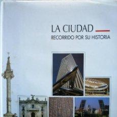Libros de segunda mano: LA CIUDAD RECORRIDO POR SU HISTORIA GRUPO FCC 1998. Lote 146496394