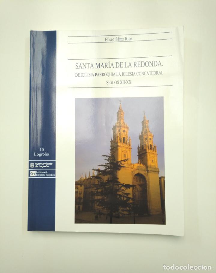SANTA MARÍA DE LA REDONDA. DE IGLESIA PARROQUIAL A IGLESIA CONCATEDRAL. SÁINZ RIPA, ELISEO TDK357IER (Libros de Segunda Mano - Bellas artes, ocio y coleccionismo - Arquitectura)