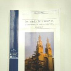 Libros de segunda mano: SANTA MARÍA DE LA REDONDA. DE IGLESIA PARROQUIAL A IGLESIA CONCATEDRAL. SÁINZ RIPA, ELISEO TDK357IER. Lote 146555422