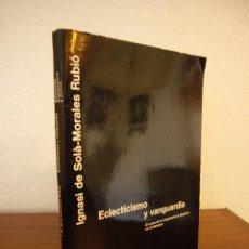 Libros de segunda mano: IGNASI DE SOLÀ-MORALES: ECLECTICISMO Y VANGUARDIA (GUSTAVO GILI, 1980) MUY BUEN ESTADO. RARO.. Lote 147201354