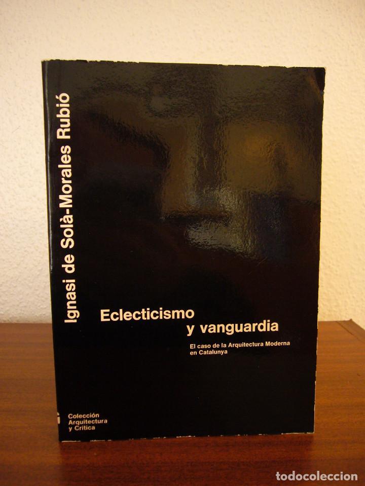 Libros de segunda mano: IGNASI DE SOLÀ-MORALES: ECLECTICISMO Y VANGUARDIA (GUSTAVO GILI, 1980) MUY BUEN ESTADO. RARO. - Foto 2 - 147201354